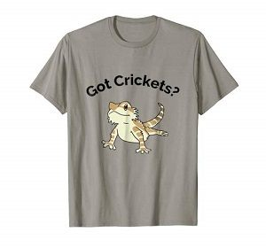 Bearded Dragon Got Crickets T Shirt
